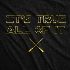 It's True Star Wars T-Shirt